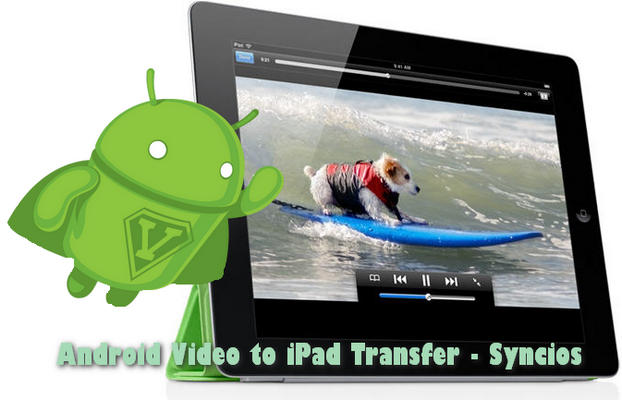android video to ipad transfer