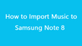import music to samsung galaxy note 8